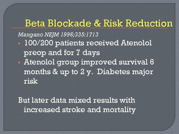Beta Blockade & Risk Reduction Mangano NEJM 1996; 335: 1713 • • 100/200 patients