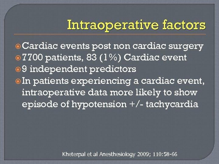 Intraoperative factors Cardiac events post non cardiac surgery 7700 patients, 83 (1%) Cardiac event