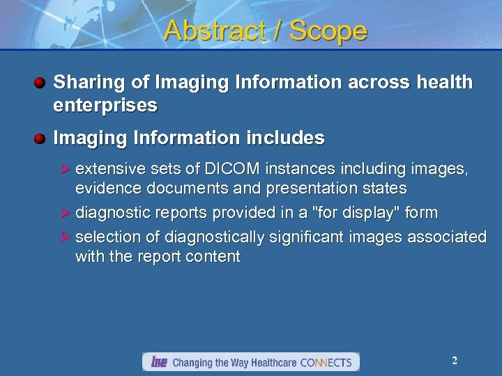 Abstract / Scope Sharing of Imaging Information across health enterprises Imaging Information includes Ø