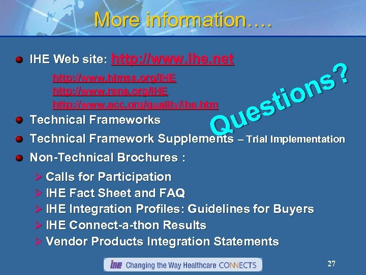 More information…. IHE Web site: http: //www. ihe. net s? on ti es Technical