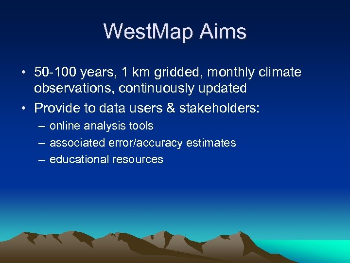 West. Map Aims • 50 -100 years, 1 km gridded, monthly climate observations, continuously