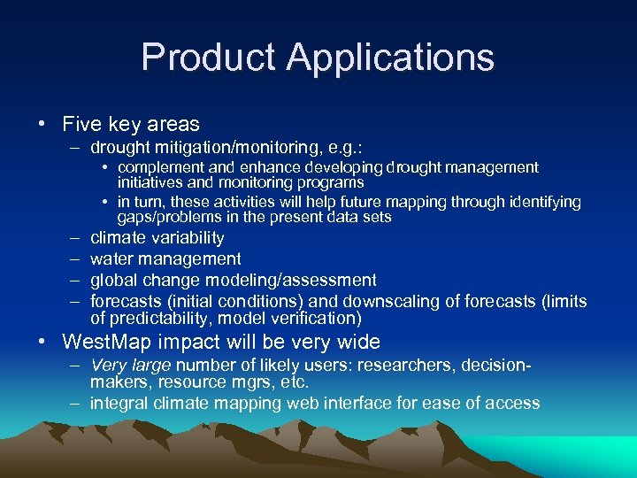 Product Applications • Five key areas – drought mitigation/monitoring, e. g. : • complement