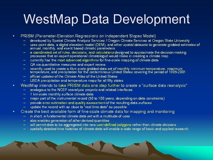 West. Map Data Development • PRISM (Parameter-Elevation Regressions on Independent Slopes Model) – –