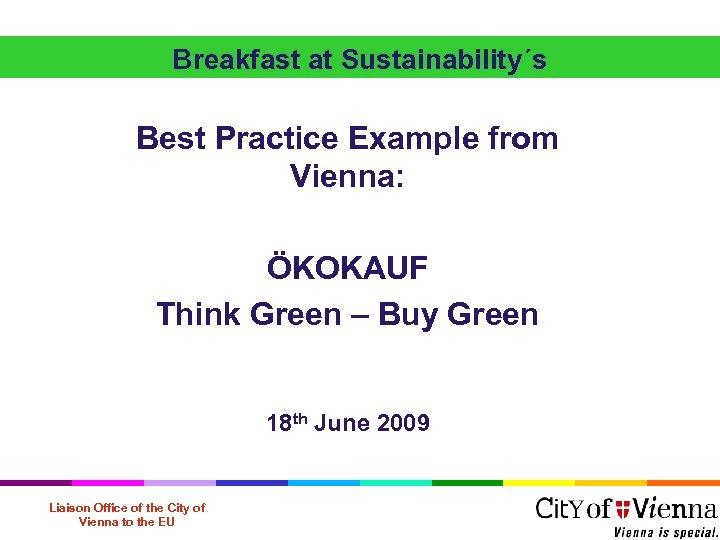 Breakfast at Sustainability´s Best Practice Example from Vienna: ÖKOKAUF Think Green – Buy Green