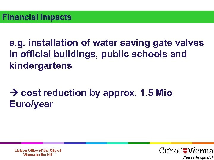 Financial Impacts e. g. installation of water saving gate valves in official buildings, public