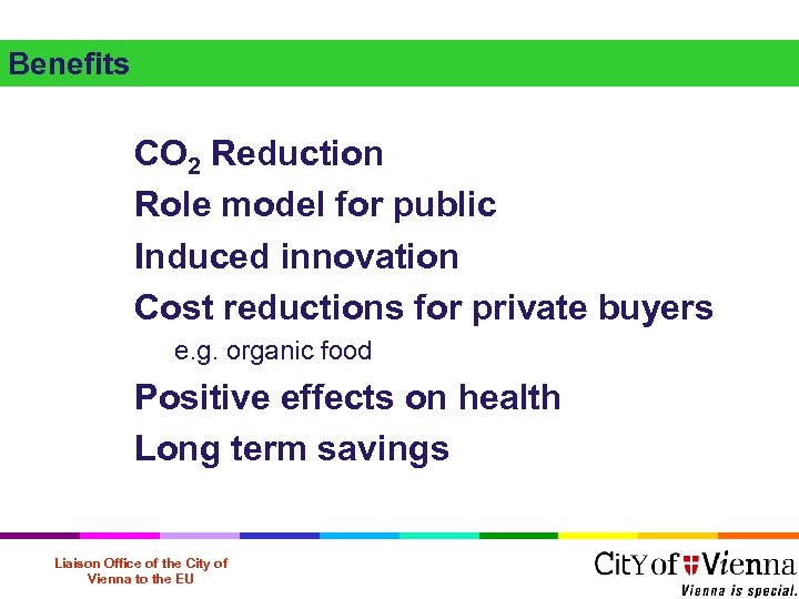 Benefits CO 2 Reduction Role model for public Induced innovation Cost reductions for private