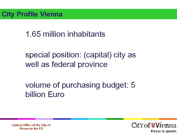 City Profile Vienna 1. 65 million inhabitants special position: (capital) city as well as
