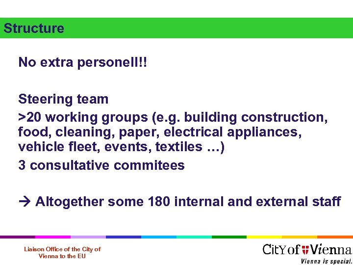 Structure No extra personell!! Steering team >20 working groups (e. g. building construction, food,