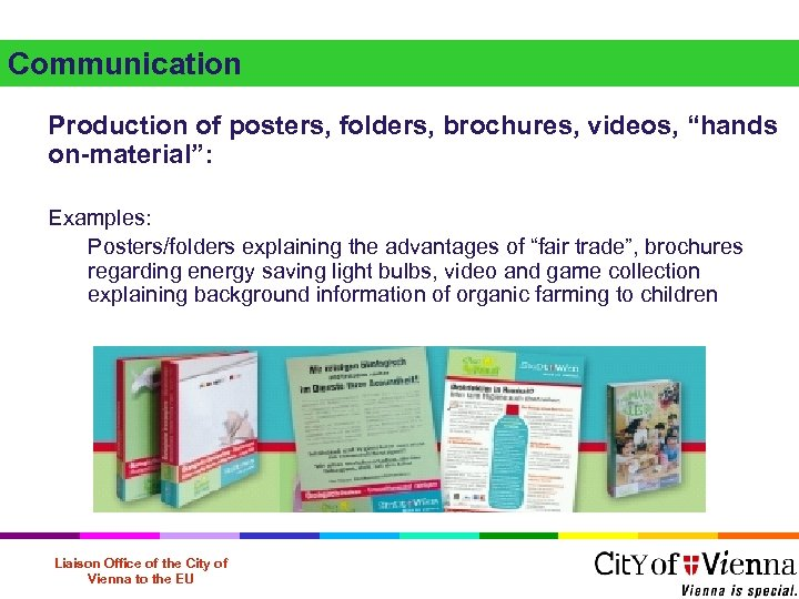 "Communication Production of posters, folders, brochures, videos, ""hands on-material"": Examples: Posters/folders explaining the advantages"