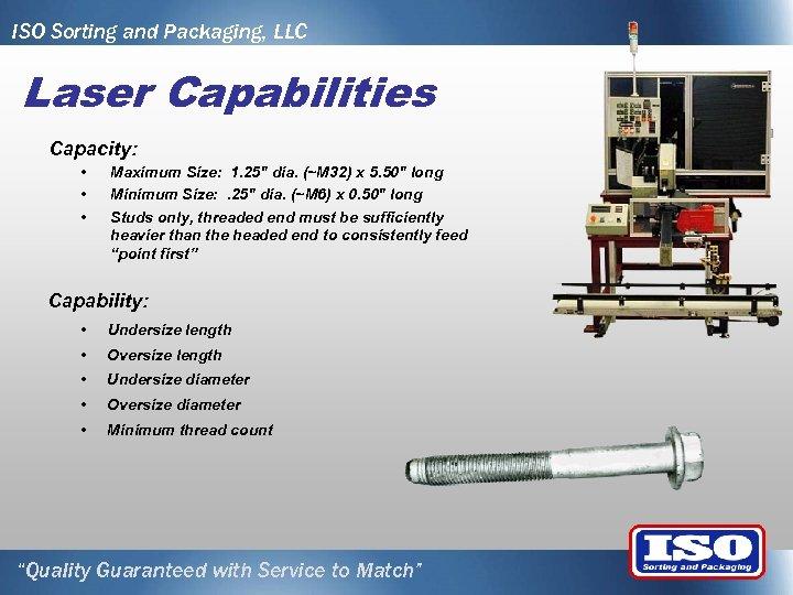 ISO Sorting and Packaging, LLC Laser Capabilities Capacity: • • • Maximum Size: 1.