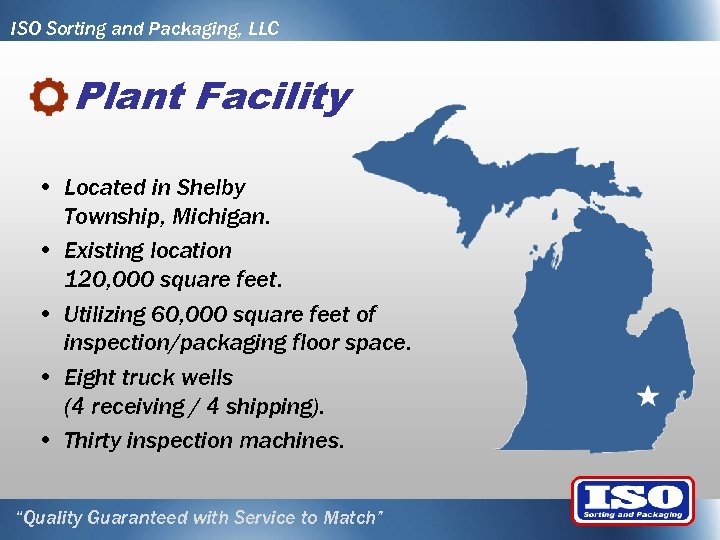 ISO Sorting and Packaging, LLC Plant Facility • Located in Shelby Township, Michigan. •