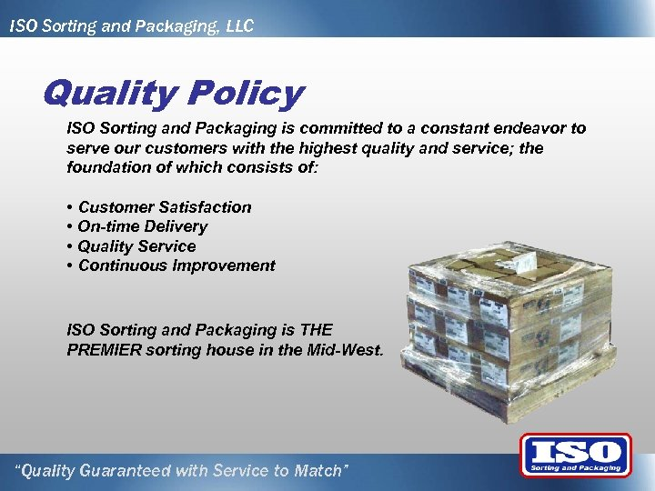 ISO Sorting and Packaging, LLC Quality Policy ISO Sorting and Packaging is committed to