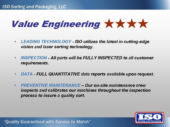 ISO Sorting and Packaging, LLC Value Engineering • LEADING TECHNOLOGY - ISO utilizes the