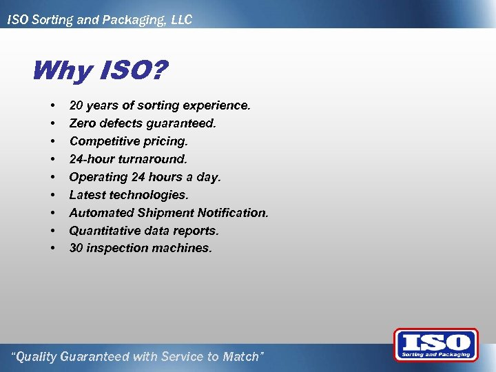 ISO Sorting and Packaging, LLC Why ISO? • • • 20 years of sorting
