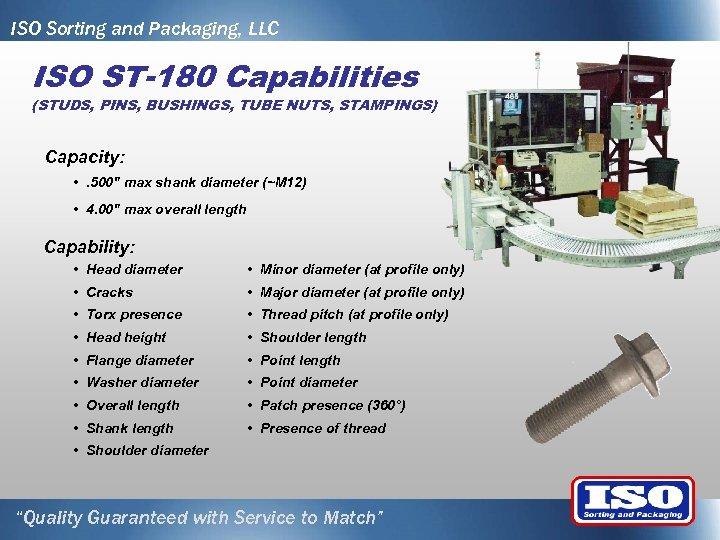 ISO Sorting and Packaging, LLC ISO ST-180 Capabilities (STUDS, PINS, BUSHINGS, TUBE NUTS, STAMPINGS)