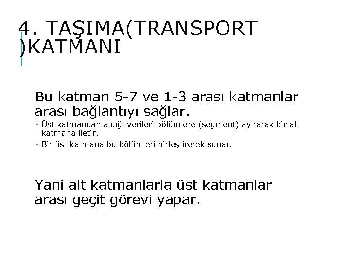 4. TAŞIMA(TRANSPORT )KATMANI Bu katman 5 -7 ve 1 -3 arası katmanlar arası bağlantıyı