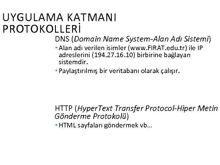 UYGULAMA KATMANI PROTOKOLLERİ DNS (Domain Name System-Alan Adı Sistemi) Alan adı verilen isimler (www.