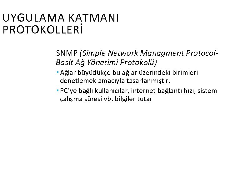 UYGULAMA KATMANI PROTOKOLLERİ SNMP (Simple Network Managment Protocol. Basit Ağ Yönetimi Protokolü) Ağlar büyüdükçe