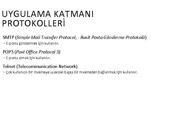 UYGULAMA KATMANI PROTOKOLLERİ SMTP (Simple Mail Transfer Protocol, - Basit Posta Gönderme Protokolü) E-posta