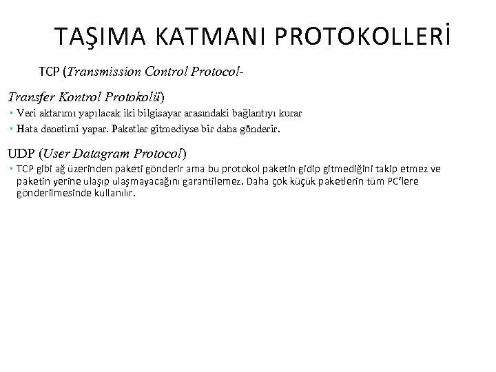 TAŞIMA KATMANI PROTOKOLLERİ TCP (Transmission Control Protocol. Transfer Kontrol Protokolü) Veri aktarımı yapılacak iki