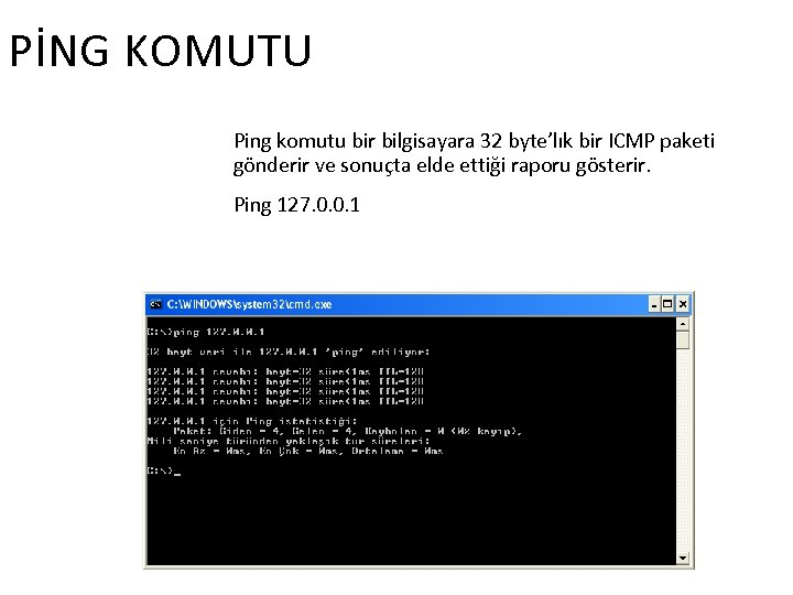 PİNG KOMUTU Ping komutu bir bilgisayara 32 byte'lık bir ICMP paketi gönderir ve sonuçta