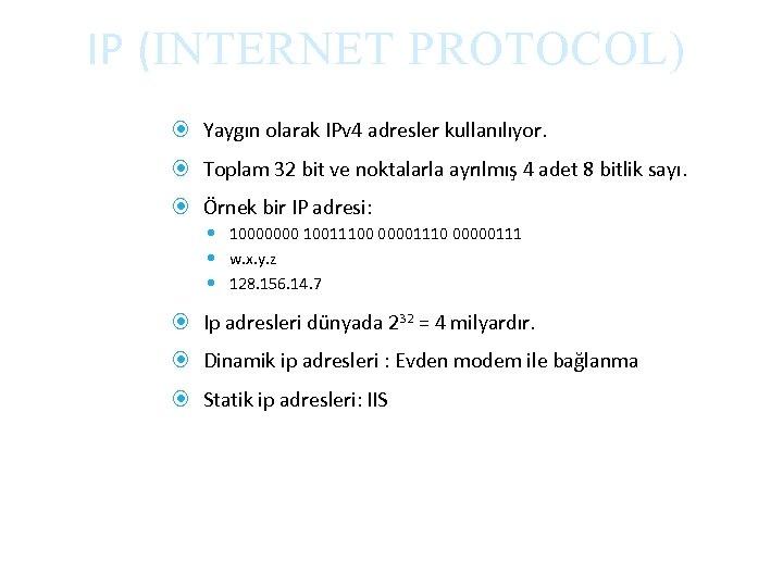 IP (INTERNET PROTOCOL) Yaygın olarak IPv 4 adresler kullanılıyor. Toplam 32 bit ve noktalarla