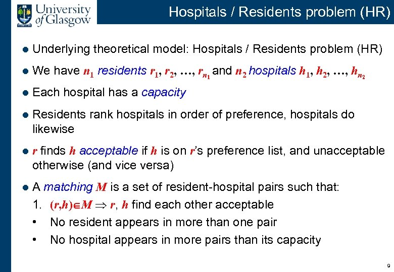 Hospitals / Residents problem (HR) l Underlying theoretical model: Hospitals / Residents problem (HR)