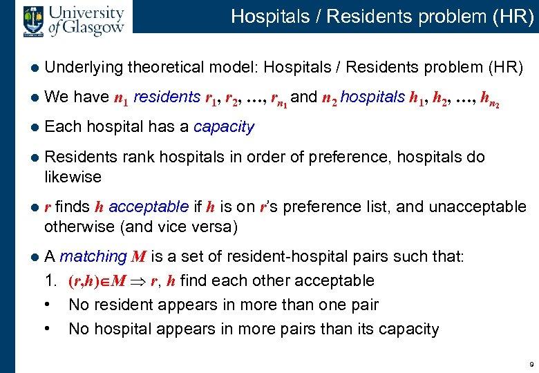 Hospitals / Residents problem (HR) l Underlying theoretical model: Hospitals / Residents problem (HR)