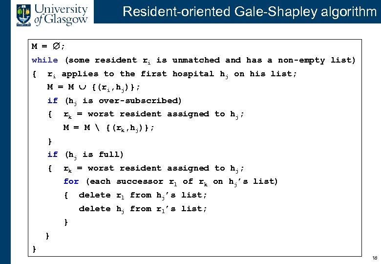 Resident-oriented Gale-Shapley algorithm M = ; while (some resident ri is unmatched and has