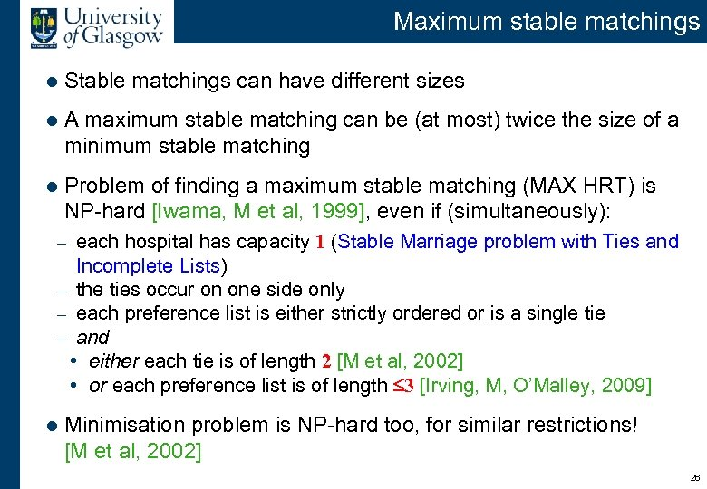 Maximum stable matchings l Stable matchings can have different sizes l A maximum stable