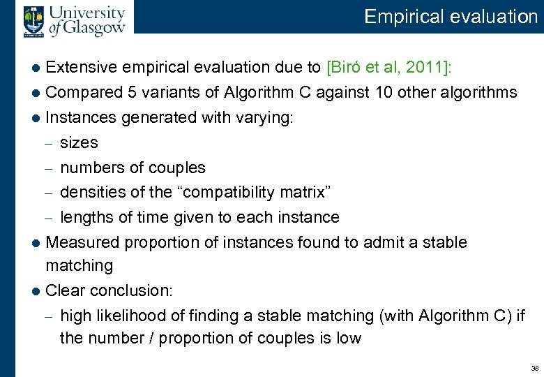 Empirical evaluation Extensive empirical evaluation due to [Biró et al, 2011]: l Compared 5