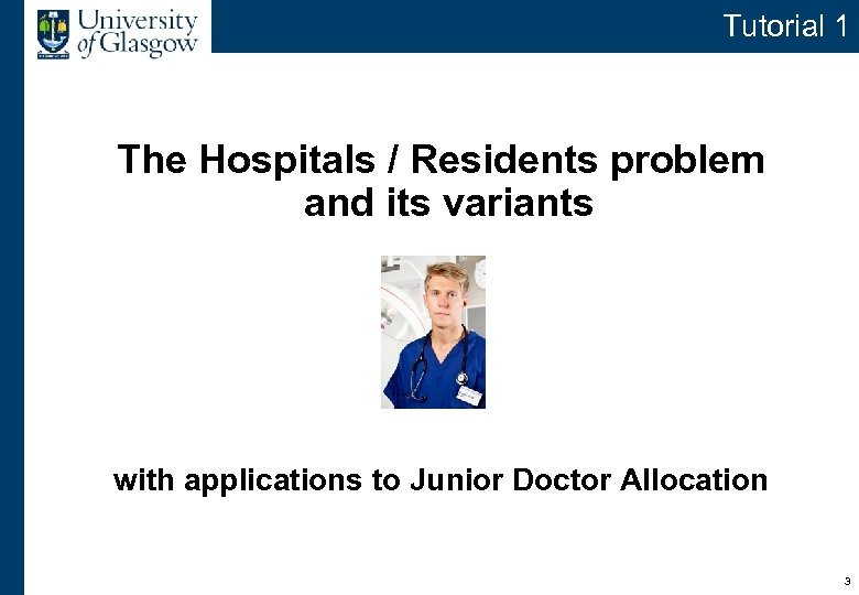 Tutorial 1 The Hospitals / Residents problem and its variants with applications to Junior