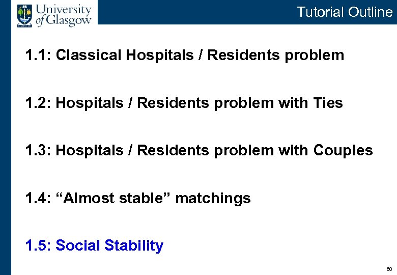 Tutorial Outline 1. 1: Classical Hospitals / Residents problem 1. 2: Hospitals / Residents
