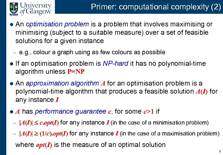 Primer: computational complexity (2) l An optimisation problem is a problem that involves maximising