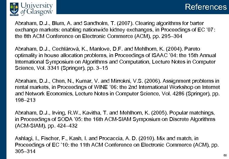 References Abraham, D. J. , Blum, A. and Sandholm, T. (2007). Clearing algorithms for