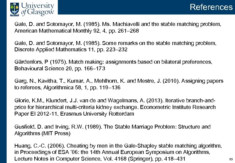 References Gale, D. and Sotomayor, M. (1985). Ms. Machiavelli and the stable matching problem,