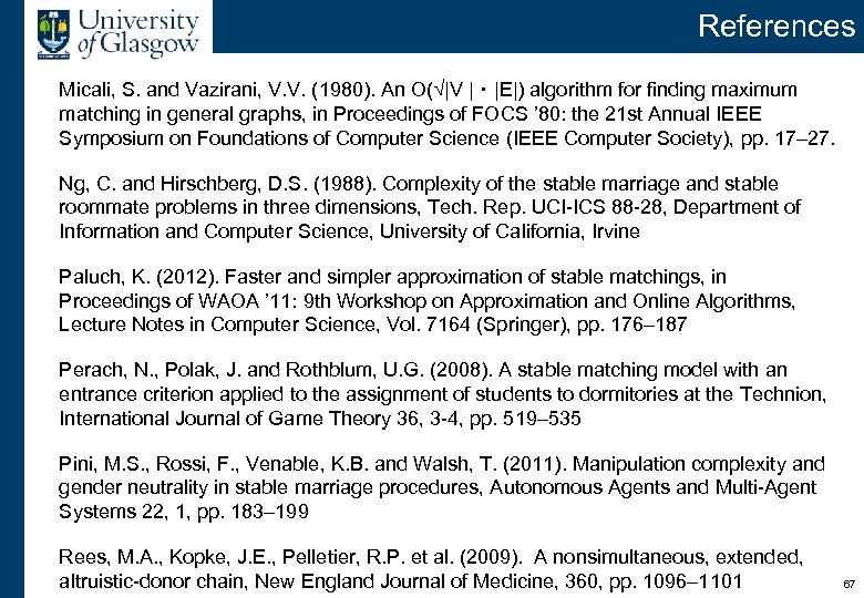 References Micali, S. and Vazirani, V. V. (1980). An O( |V |・|E|) algorithm for