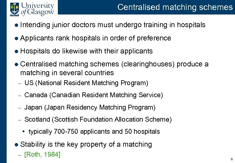 Centralised matching schemes l Intending junior doctors must undergo training in hospitals l Applicants