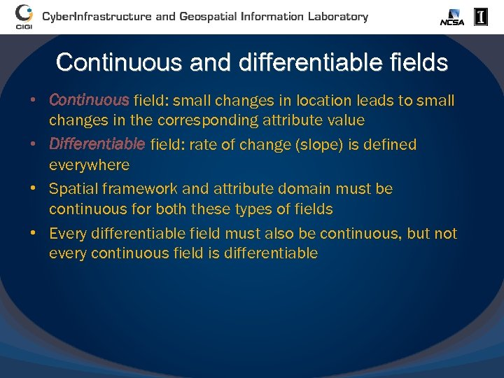 Continuous and differentiable fields • Continuous field: small changes in location leads to small