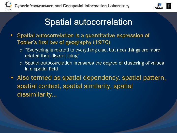 Spatial autocorrelation • Spatial autocorrelation is a quantitative expression of Tobler's first law of