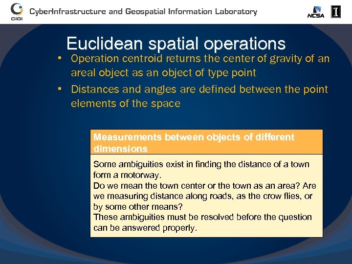 Euclidean spatial operations • Operation centroid returns the center of gravity of an areal
