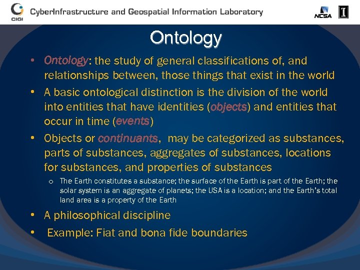 Ontology • Ontology: the study of general classifications of, and relationships between, those things