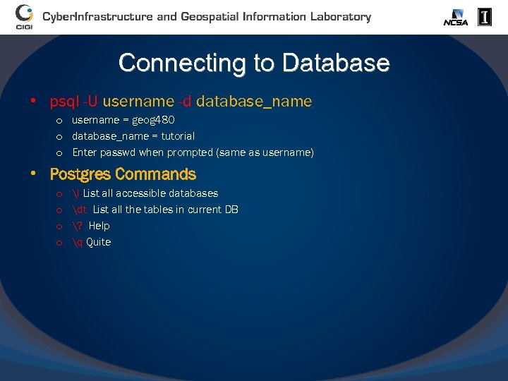 Connecting to Database • psql -U username -d database_name o username = geog 480