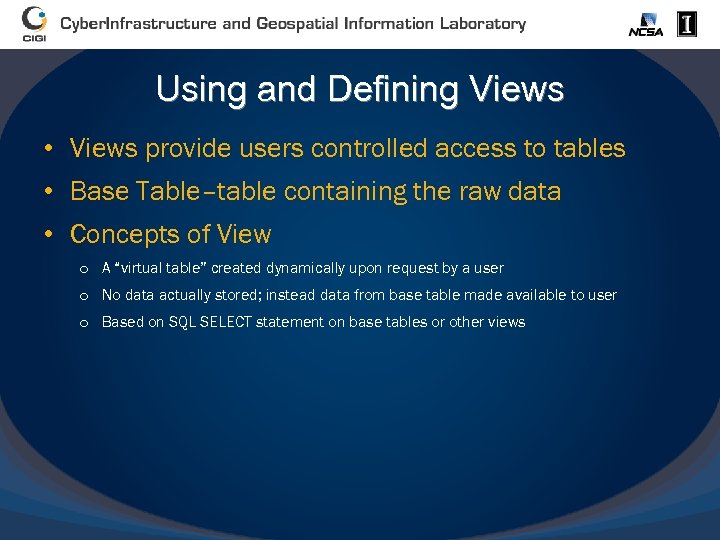Using and Defining Views • Views provide users controlled access to tables • Base
