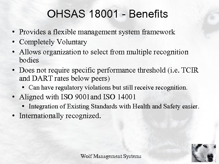 OHSAS 18001 - Benefits • Provides a flexible management system framework • Completely Voluntary
