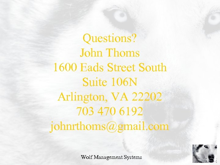 Questions? John Thoms 1600 Eads Street South Suite 106 N Arlington, VA 22202 703