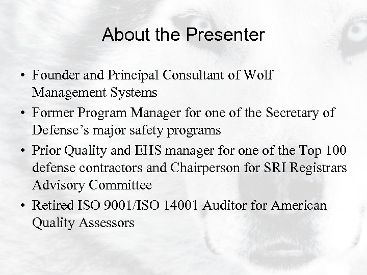 About the Presenter • Founder and Principal Consultant of Wolf Management Systems • Former