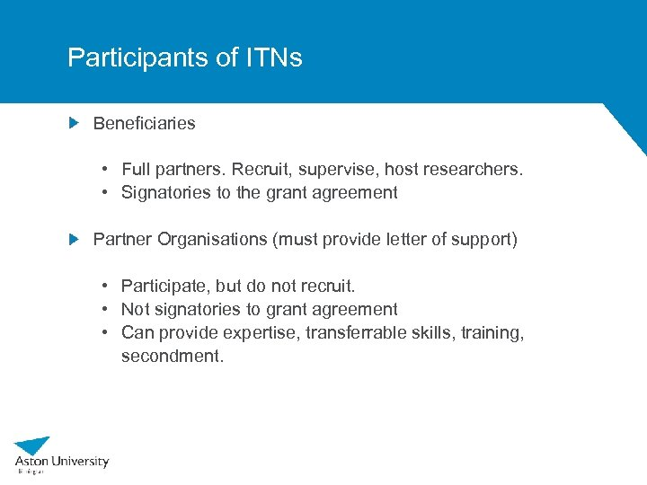 Participants of ITNs Beneficiaries • Full partners. Recruit, supervise, host researchers. • Signatories to