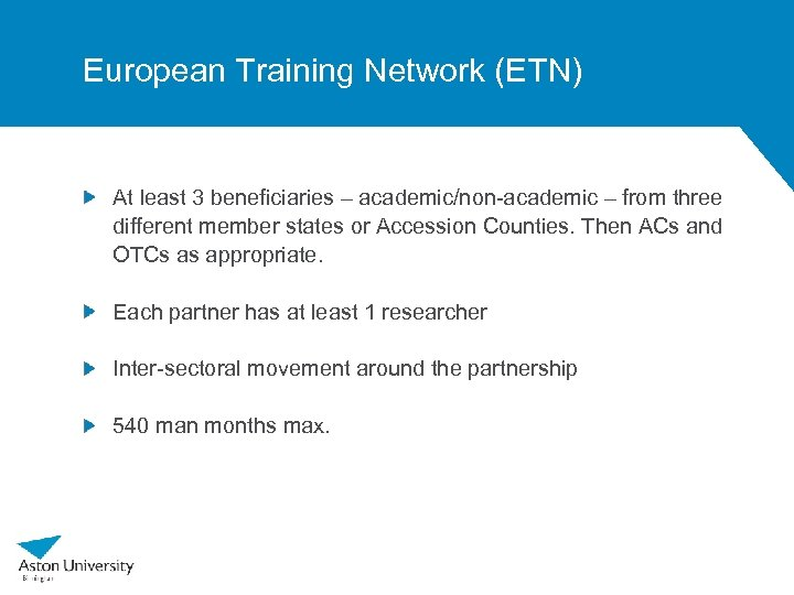 European Training Network (ETN) At least 3 beneficiaries – academic/non-academic – from three different