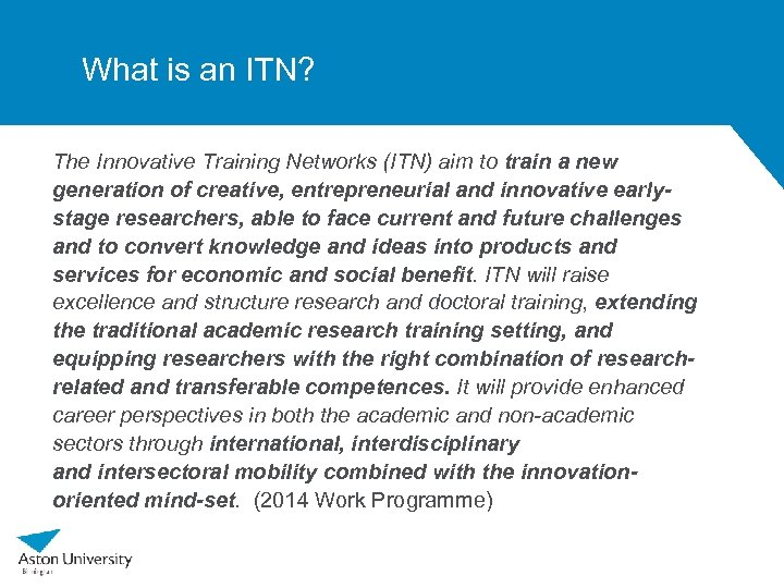 What is an ITN? The Innovative Training Networks (ITN) aim to train a new